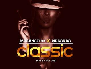 IbrahNation-Ft-Mubanda - CLASSIC