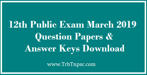 12th Public Exam March 2019 - Question Papers, Answer Keys, Time