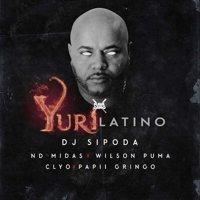 Nd Midas x Wilson Puma x Clyo x Papii Gringoo - Yuri Latino (By Dj Sipoda) Download