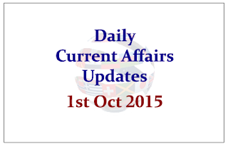 Daily Current Affairs Updates– 1st October 2015