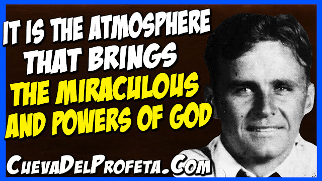 It is the atmosphere that brings the miraculous and powers of God  - William Marrion Branham Quotes