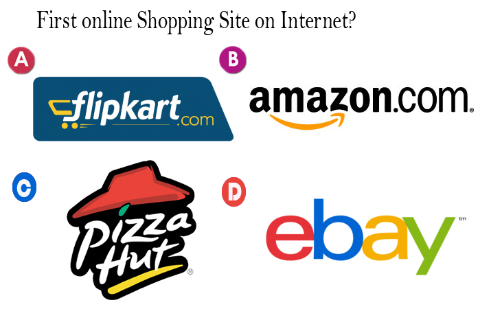 c009afd8943 Guess the first shopping site on Internet  A. flipkart. B.Amazon C. Pizza  Hut