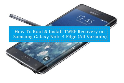 How To Root & Install TWRP Recovery on Samsung Galaxy Note 4