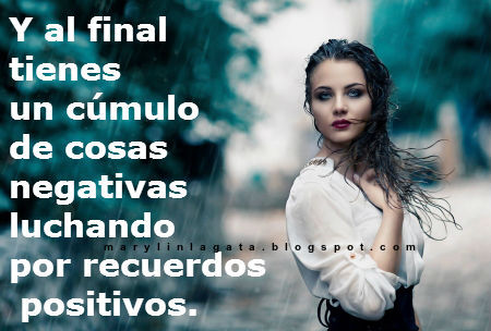 Y al final tienes un cúmulo de cosas negativas luchando por recuerdos positivos.