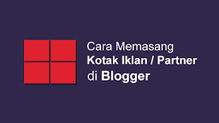 Cara Memasang Kotak Iklan Atau Partner Di Blog