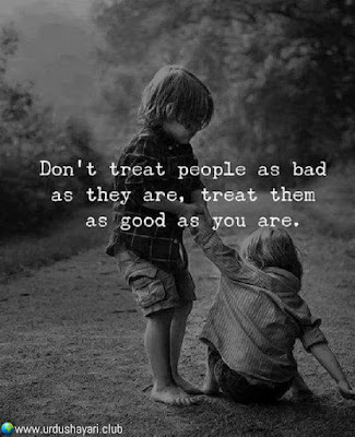 Don't Treat People As Bad  As They Are, Treat Them  As Good As You Are,  #motivationalquotes #inspirequotes   #quotes