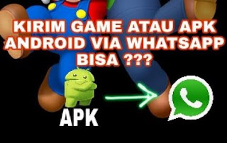 Cara Mudah Mengirim File APK Game dan Aplikasi Lewat WhatsApp