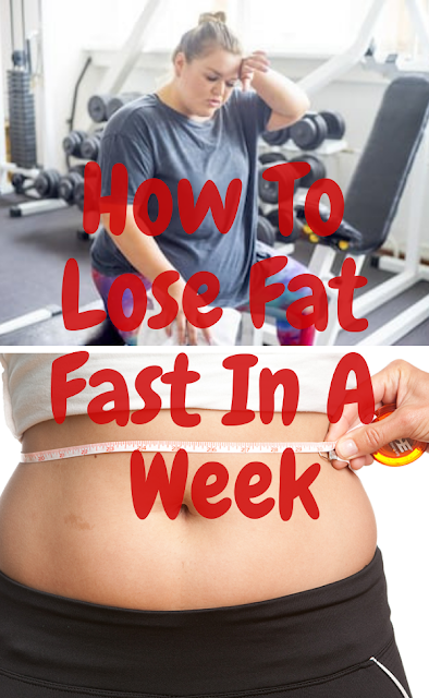 How To Lose Fat Fast In A Week
