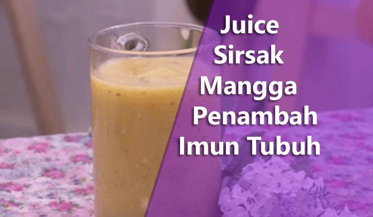 Juice Sirsak Mangga Penambah Imun Tubuh