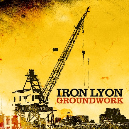 SOTD : Iron Lyon – Groundwork EP, From the Ground Up ( Album Release 2012 ) und Time Capsule ( Stream und Download )