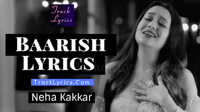 baarish-song-lyrics-neha-kakkar-bilal-saeed-sad-song