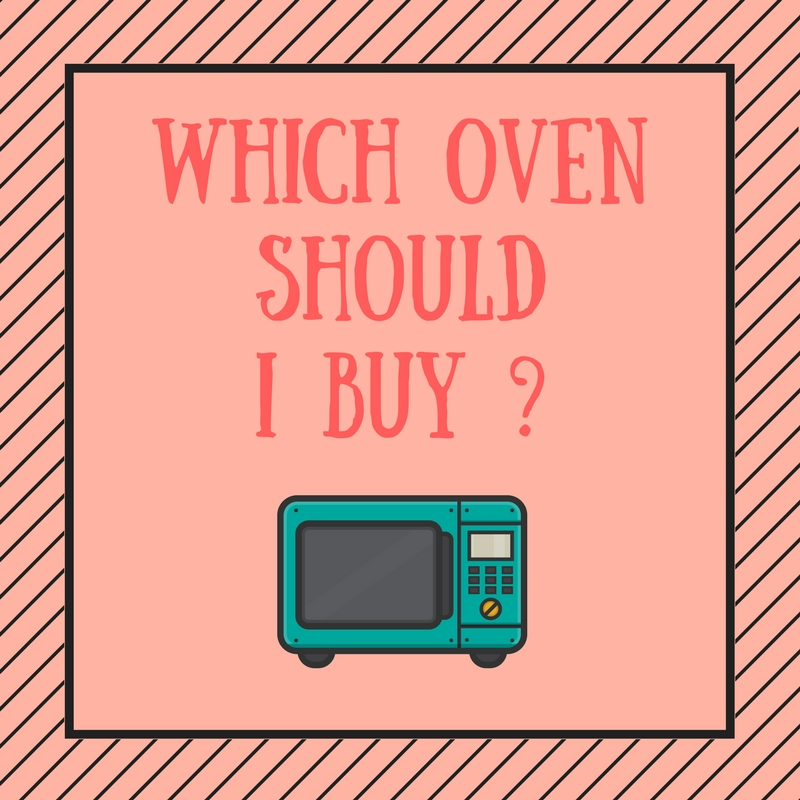 Which Oven Should I Buy ?