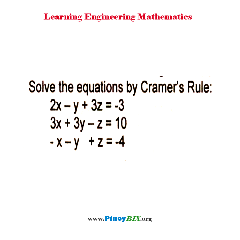 Solve the equations by Cramer's Rule: 2x – y + 3z = -3, 3x + 3y – z = 10, -x – y + z = -4.