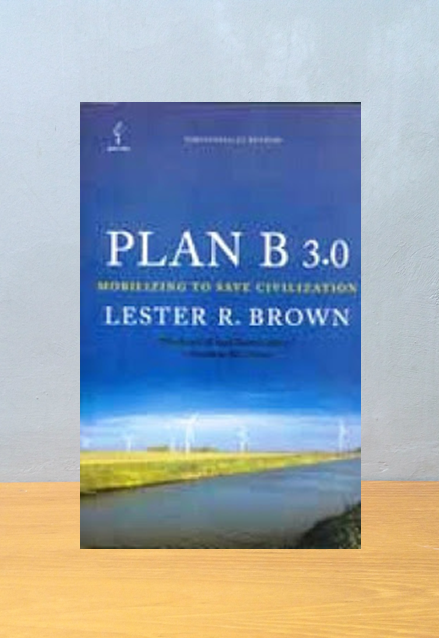 PLAN B 3.0- MOBILIZING TO SAVE CILIVILIZATION, Lester R. Brown