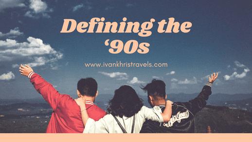 How do you define the '90s?