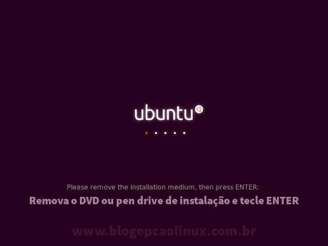 Remova o DVD ou pen drive de instalação e tecle ENTER