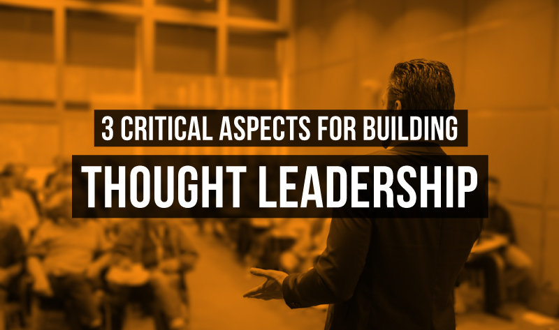 3 Critical Aspects for Building Thought Leadership