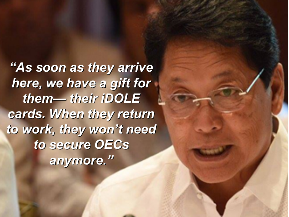 "The Department of Labor and Employment (DOLE) admitted it is having a hard time developing the OFW ID card or the iDOLE which is supposed to replace the  Overseas Employment Certificates (OECs), which is required to allow Filipinos to work abroad.  ""We did not realize it will be this complicated to interlink all databases... this is really difficult,"" said POEA officer-in-charge (OIC) Administrator Bernard Olalia.  ""We are still preparing the guidelines and the memorandum of understanding. (But) We are almost finished,"" he added.  Olalia said the POEA cannot rush the implementation of the OFW ID without sacrificing some of its security measures.  ""If we neglect them, there will be many bogus entries. That is what we are avoiding. We don't want to be put to shame,"" he said.  Sponsored Links  The OFW ID is supposed to allow its bearer to transact with government and private agencies, including Pag-IBIG, SSS, and PhilHealth, while also serving as a debit card and an ATM card for the OFW Bank, as well as a beep card for LRT and MRT.   Still, Labor Secretary Silvestre Bello III said he is looking a ""symbolic distribution"" of the OFW IDs to those set to return home for the Christmas season.  He said this means OFWs set to return home to spend the holidays with their families and loved ones will already get their OFW IDs.  ""As soon as they arrive here, we have a gift for them: their iDOLE cards. When they return to work, they won't need to secure OECs anymore,"" said Bello.  The POEA is stopping the processing of OECs from November 13 until December 1.  The temporary suspension will allow the POEA to probe reports of illegal recruitment as well as the supposed anomalies involving some people at the agency.  The suspension covers all OFWs, including direct hires, except those hired by international organizations, members of the diplomatic corps, and sea-based recruitment agencies. Source: Malaya   Advertisement Read More:       ©2017 THOUGHTSKOTO"