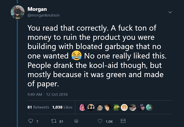 An ex-Googler went on an epic 5-day tweetstorm that gives a brutal inside look at the backstabbing and politics at the company, here's what one of his tweets highlights: You read that correctly. A fuck ton of money to ruin the product you were building with bloated garbage that no one wanted 😂 No one really liked this. People drank the kool-aid though, but mostly because it was green and made of paper.