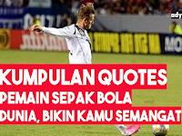 Quotes Bijak, Motivasi dan Penyemangat dari Pemain Sepakbola Dunia