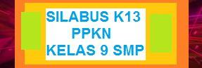 SILABUS PKN K13 KELAS 9 SMP EDISI REVISI TERBARU
