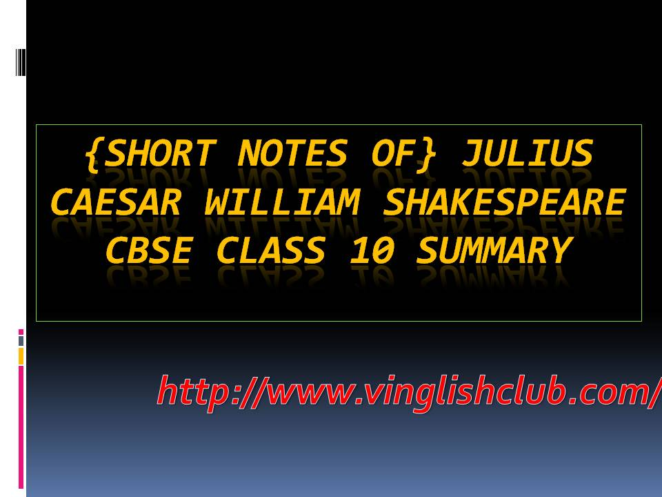 a summary of julius caesar a play by william shakespeare Summary of the extract explanation in detail  the tragedy of julius caesar is a tragedy by william shakespeare, believed to have been written in 1599 it is  shakespeare's famous play, 'julius caesar' is in five acts the extracts given in this abridged version.