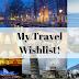 My Travel Wishlist