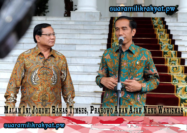 Malam Ini Jokowi Bahas Timses, Prabowo Akan Ajak Neno Warismas