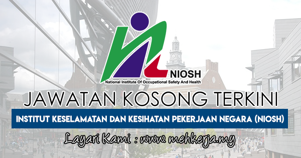 Jawatan Kosong Terkini 2018 di National Institute of Occupational Safety and Health (NIOSH)
