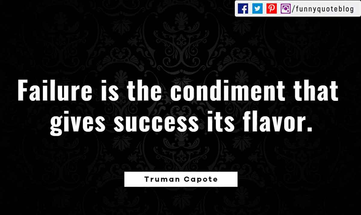 Failure is the condiment that gives success its flavor. ― Truman Capote Quote