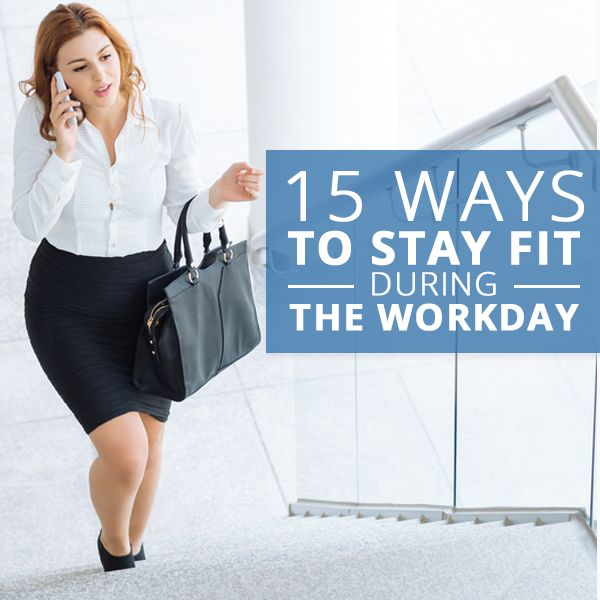 15 Ways to Stay Fit During the Workday
