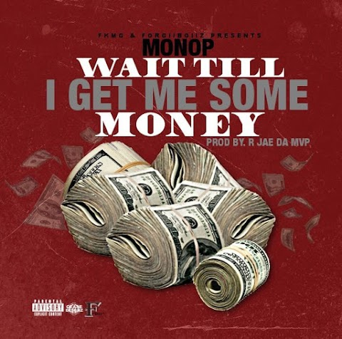 MUSIC REVIEW: Monop (@DaRealMonop) - Wait Till I Get Me Some Money
