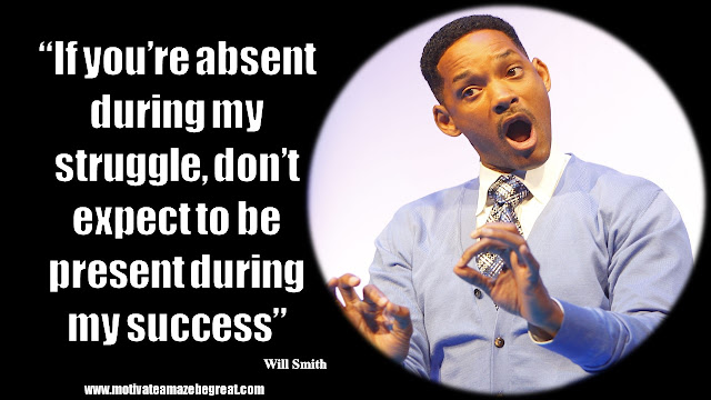 """Will Smith Inspirational Quotes: """"If you're absent during my struggle, don't expect to be present during my success"""""""
