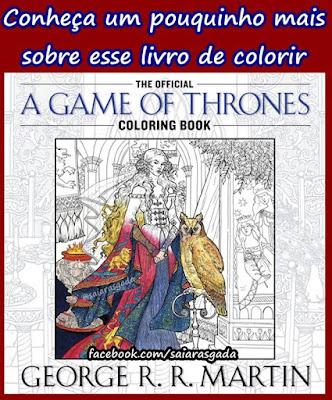 conhecendo mais um pouco sobre o livro de colorir 'a guerra dos tronos'