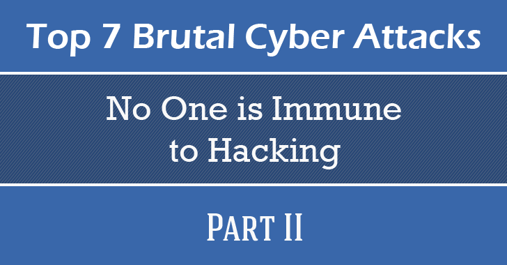 These Top 7 Brutal Cyber Attacks Prove 'No One is Immune to Hacking' — Part II
