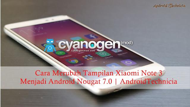 Cara Merubah Tampilan Xiaomi Note 3 Menjadi Android Nougat 7.0
