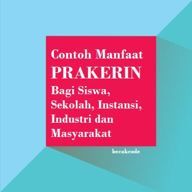 contoh Manfaat Prakerin PKL Bagi Anak SMK, sekolah Instansi Industri Masyarakat
