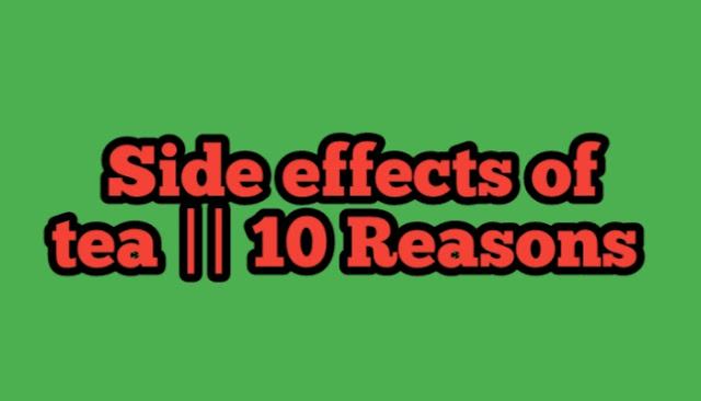 Side effects of tea || 10 Reasons