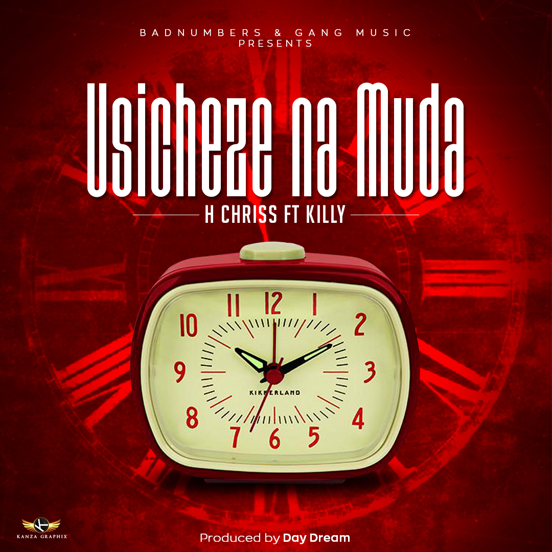 AUDIO | H CHRISS Ft  KILLY - USICHEZE NA MUDA | Download