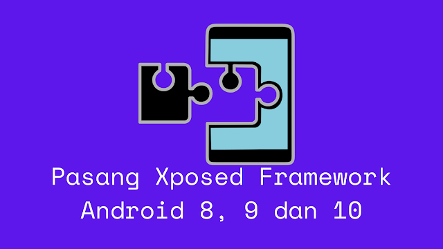 Cara pasang xposed framework android 8,9 dan 10