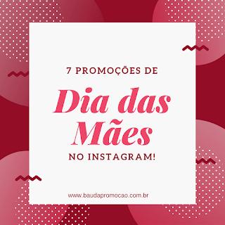 7 Promoções de Dia das Mães 2017 no Instagram!