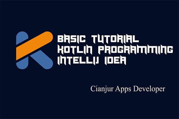 Tutorial, Belajar, Kotlin, Pemrogramman, Programming, Pemula, Newbie, IntelliJ IDEA