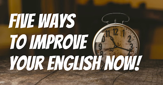 Five Free Ways to Improve your English Now!