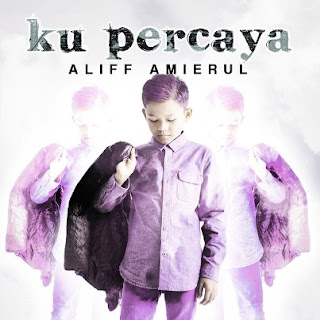 Lirik Lagu Ku Percaya - Aliff Amierul