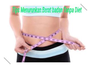 5 Tips Ampuh Menurunkan Berat Badan Tanpa Menjalani Program Diet
