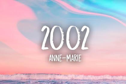 Lirik Lagu 2002 - Anne-Marie MP3 dan Artinya