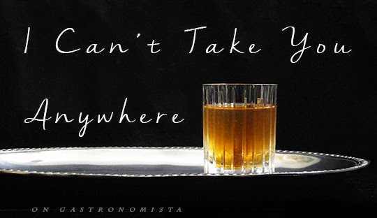 Gastronomista - I Can't Take You Anywhere, A Cocktail