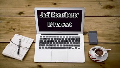 Cara Menjadi Kontributor di Blog ID Harvest