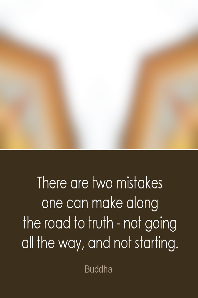 visual quote - image quotation: There are two mistakes one can make along the road to truth - not going all the way, and not starting. - Buddha