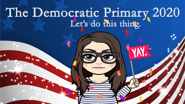 image of a cartoon version of me looking unenthusiastic, holding a sign that says 'YAY.' surrounded by confetti, pictured in front of a patriotic stars-and-stripes graphic, to which I've added text reading: 'The Democratic Primary 2020: Let's do this thing.'